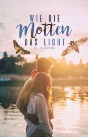 Wie Die Motten Das Licht Kapitel 1 Wattpad