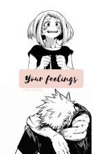 Your feelings                                                  ×Kacchako FF× by ami_loves_anime
