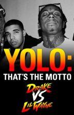 YOLO: That's the Motto by DrakeVsLilWayneTour