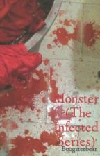 Monster -(The Infected Series) by InnerWildChild