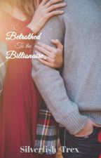 Betrothed to the Billionaire by Silverfish_trex