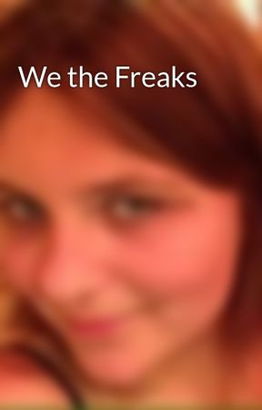 We the Freaks by BeautifullyBrok3n