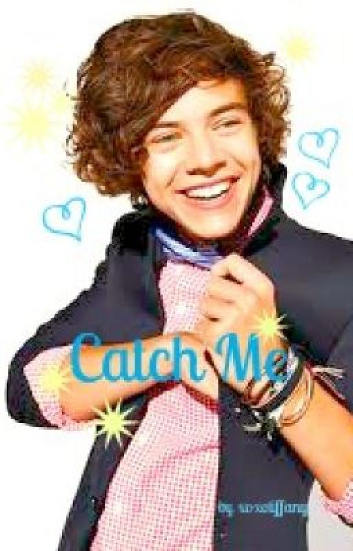 Catch Me ~ A One Direction/Harry Styles Fan Fiction by xoxotiffany