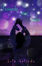 Provando Meu Valor by IrlaGalindo95