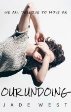 Our Undoing by _JadeWest