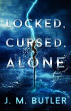 Locked, Cursed, Alone (#Wattys2016) (Tue-Rah) by JessicaBFry