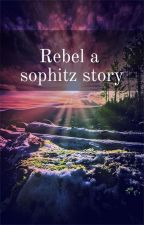 Rebel a sophitz story by Sophitzisathing