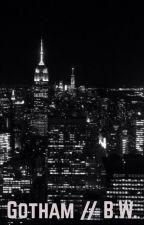 Gotham // B.W. by 0804writer