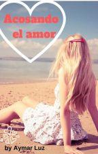Acosando el amor. by aymar1luz
