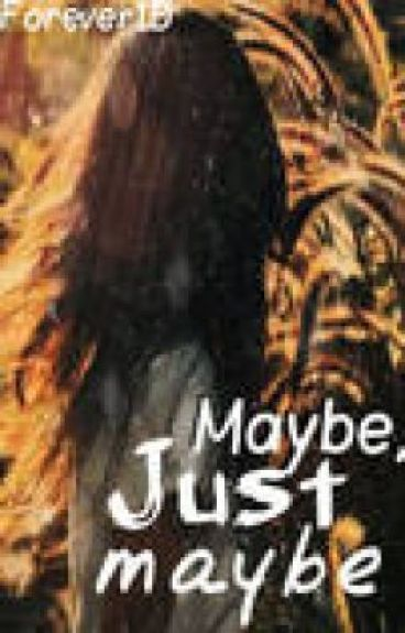 Maybe, Just Maybe [Paused] by forever1D