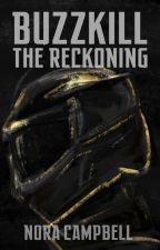 Buzzkill: The Reckoning by NoraCampbell