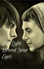 The Light Behind Your Eyes by -SadBabyBoi-
