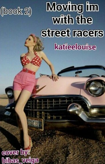 Moving in with the street racers. BOOK 2 (Back from the dead)