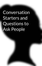Conversation Starters and Questions to Ask People by NotSpecified