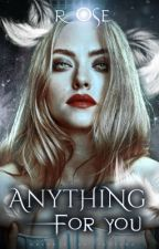 Anything for you by _Hope_Mikaelson