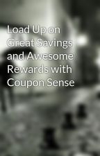 Load Up on Great Savings and Awesome Rewards with Coupon Sense by fireygunschic75