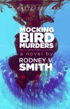 The Mockingbird Murders by RodneyVSmith