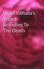 Hotel Valhalla's Weird Activities To The Death by lezenroos007