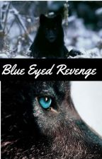 Blue Eyed Revenge by ForestialBeauty