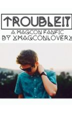 Trouble!? (Magcon) by xMagconLoverx