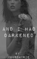 And I Had Darkened by yourchyrie