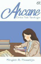 ARCANE (Yang tak terduga)  by kingkinbprasetijo