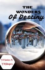 The Wonders of Destiny  by YAShopes
