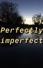 Perfectly Imperfect by __ooopppss__