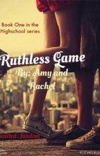 Ruthless Game: Highschool Series by united_fandom