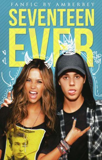 Seventeen Ever | Justin Bieber Fanfic
