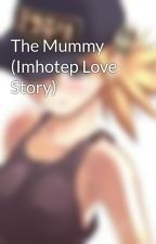 The Mummy (Imhotep Love Story) by AkumaGaming