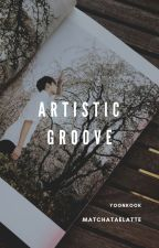 ARTISTIC GROOVE by MatchaTaeLatte