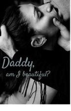 Daddy, am I beautiful? by TiaRosexx