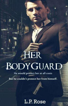 Her Bodyguard (18+) by LilaRose94