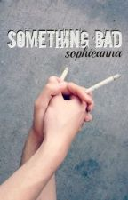 Something Bad by sophieanna