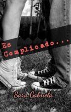 Es Complicado... by Sarah__Princess