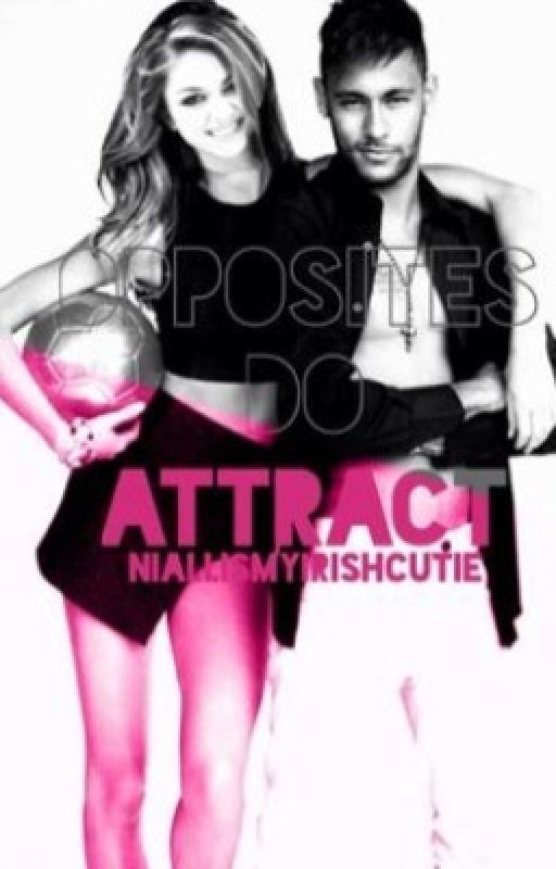 Opposites Do Attract (A Neymar Jr Fanfiction) [#Wattys2015] by niallismyirishcutie