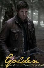 Golden (Dean Winchester x OC) by Tadashi-Targaryen