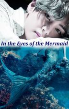 In the Eyes of the Mermaid - Taehyung x Reader by sisisummers
