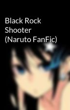 Black Rock Shooter (Naruto FanFic) by BlackRockShooterX
