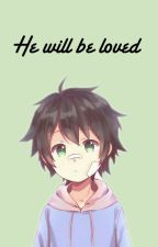 He Will Be Loved by EvelynWolfe1411