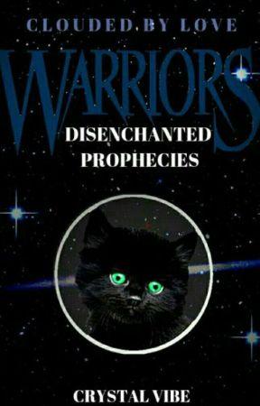 Warriors : Disenchanted Prophecies by cvibe-writes-fandom
