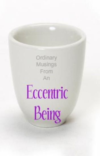 Ordinary Musings From An Eccentric Being {A Poetry Collection}