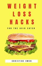 Weight Loss Hacks for the Avid Eater by Christine_Owen