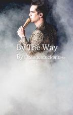 By the Way  (B.U) by BrendonFuckenUrie