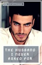 The Husband I Never Asked For by CatApproved