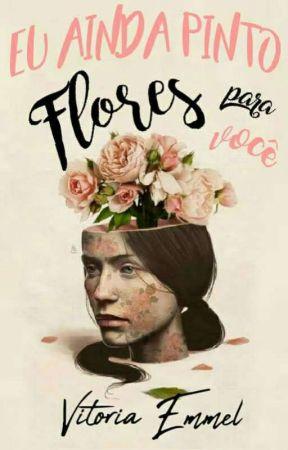 Eu Ainda Pinto Flores Para Você by vih0910