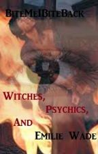 Witches, Psychics And Emilie Wade by BiteMeIBiteBack