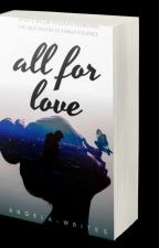All for Love by Angela-writes