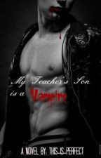 My Teachers Son is a Vampire by This-is-Perfect